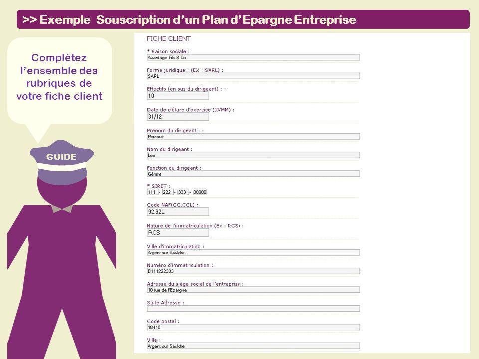 GUIDE >> Exemple Souscription dun Plan dEpargne Entreprise Complétez lensemble des rubriques de votre fiche client