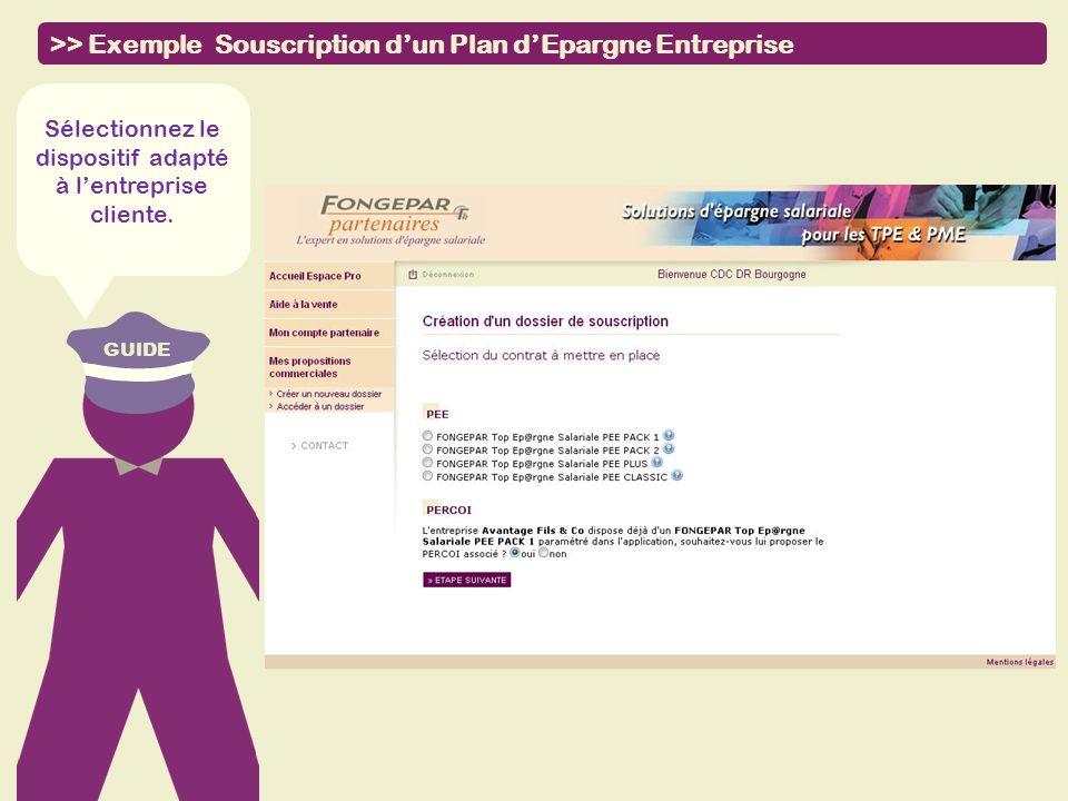 GUIDE >> Exemple Souscription dun Plan dEpargne Entreprise Sélectionnez le dispositif adapté à lentreprise cliente.