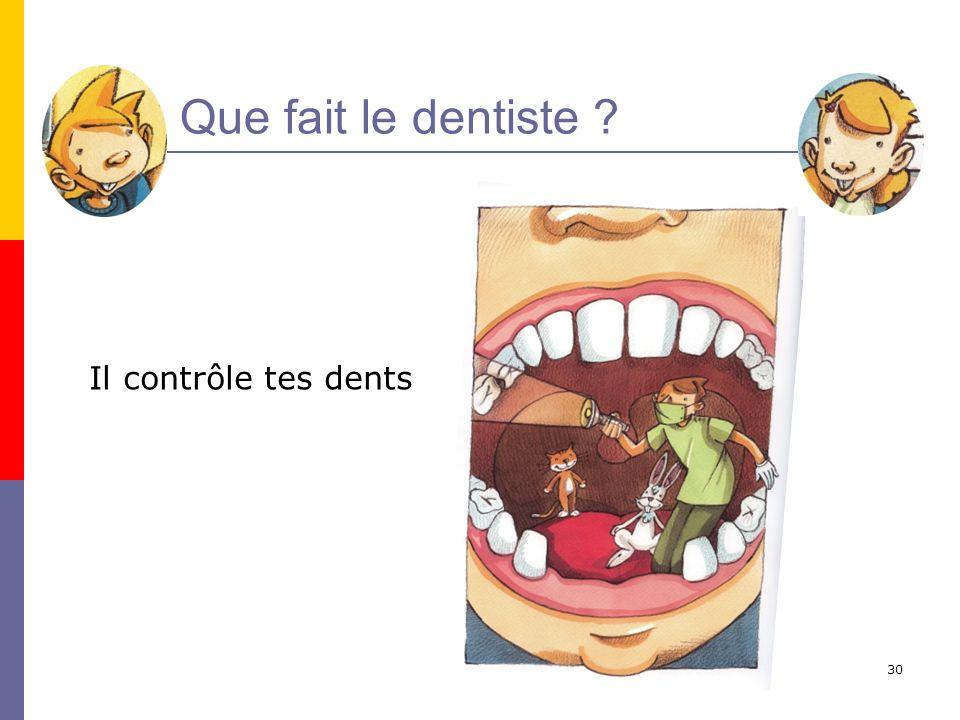 31 Que fait le dentiste ? Il te donne des conseils