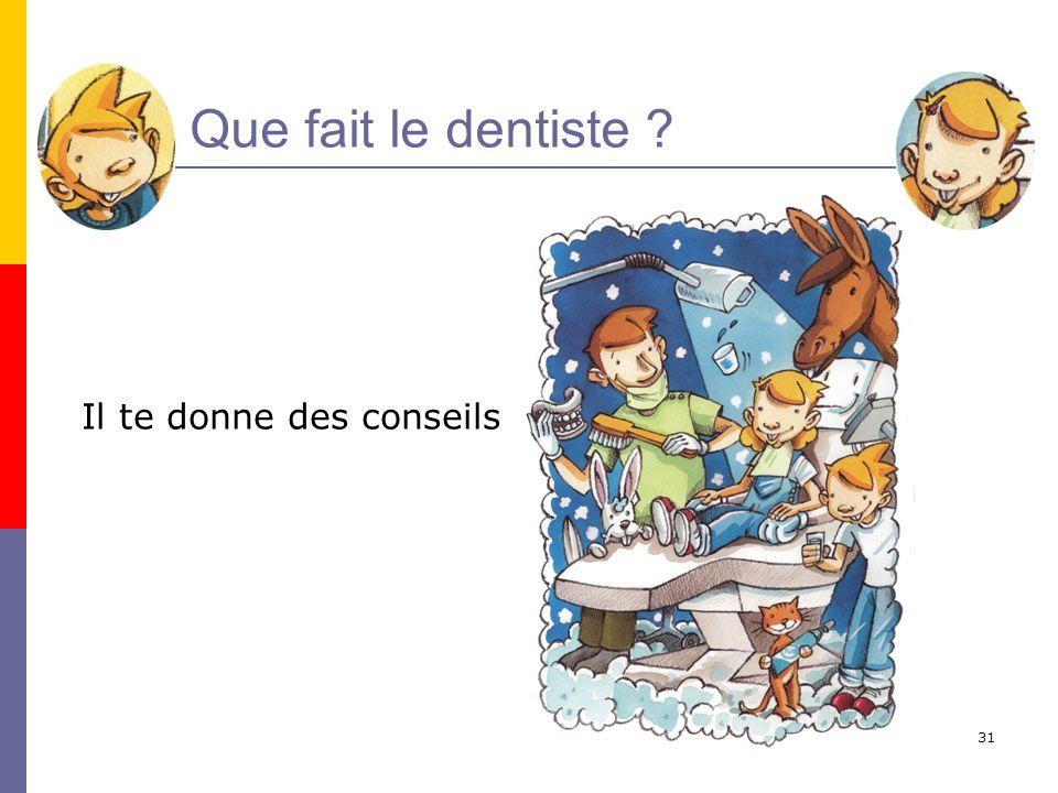 32 Que fait le dentiste ? Il soigne tes dents si elles sont malades
