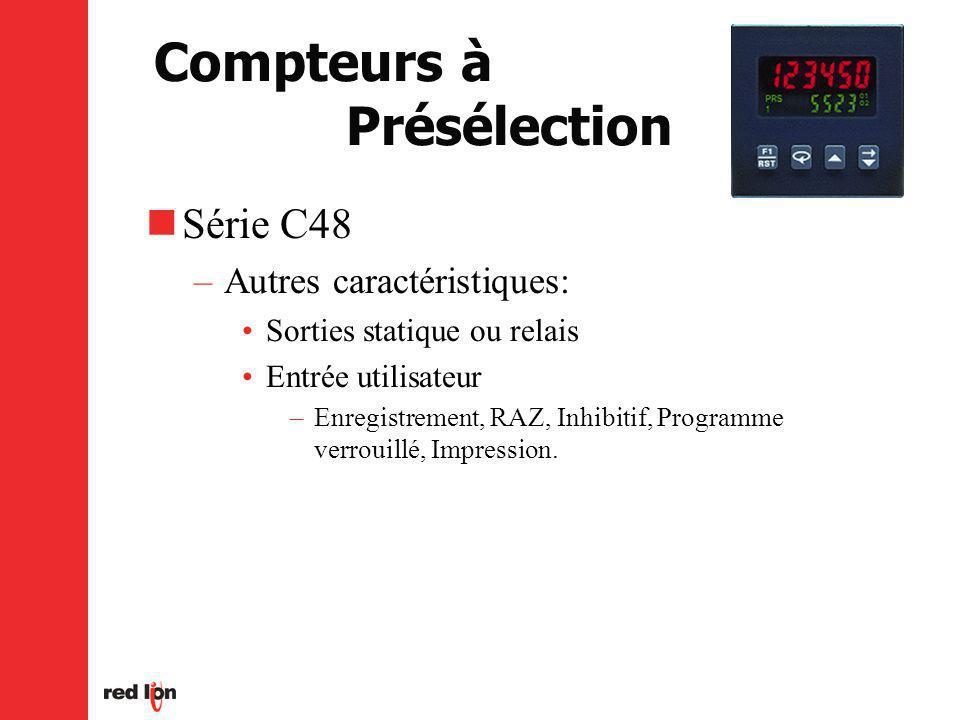 Compteurs à Présélection Série C48 –Autres caractéristiques: Sorties statique ou relais Entrée utilisateur –Enregistrement, RAZ, Inhibitif, Programme verrouillé, Impression.