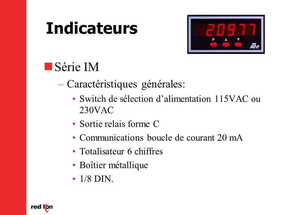 Indicateurs Série IM –Caractéristiques générales: Switch de sélection dalimentation 115VAC ou 230VAC Sortie relais forme C Communications boucle de courant 20 mA Totalisateur 6 chiffres Boîtier métallique 1/8 DIN.