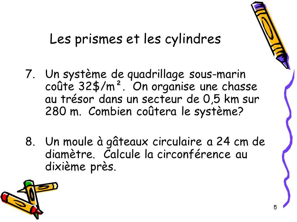 6 Les prismes et les cylindres 9.Un arroseur rotatif projette leau jusquà une distance de 3,2 m.