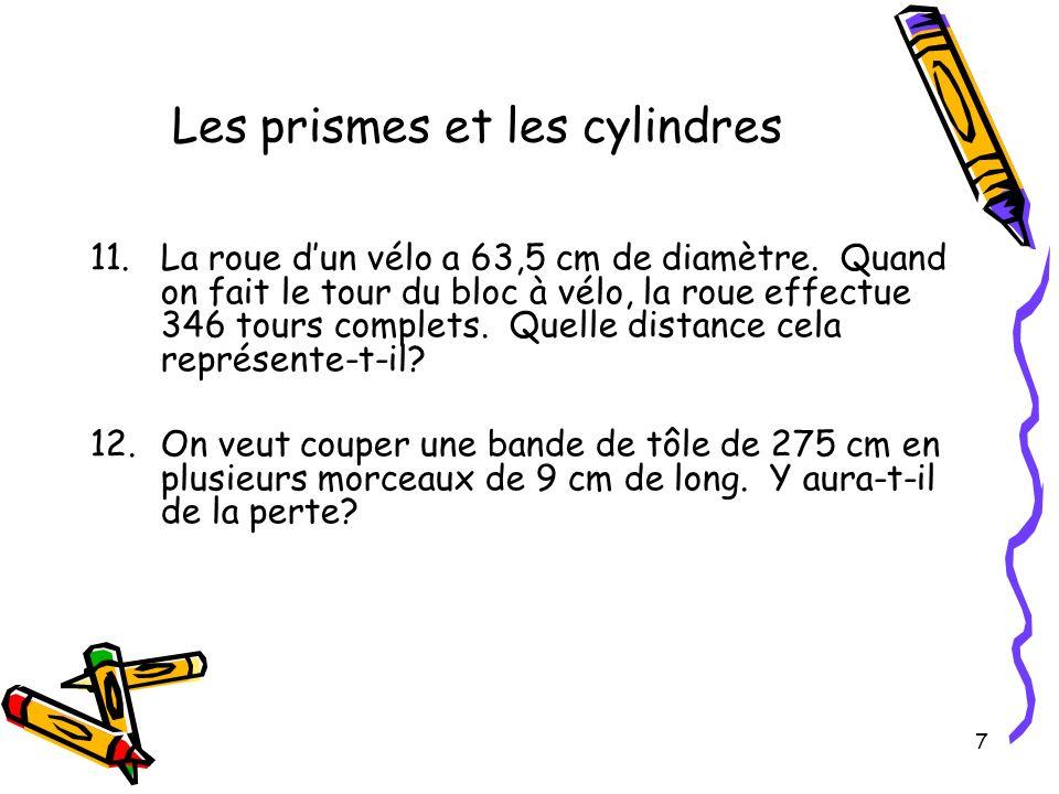 7 Les prismes et les cylindres 11.La roue dun vélo a 63,5 cm de diamètre. Quand on fait le tour du bloc à vélo, la roue effectue 346 tours complets. Q