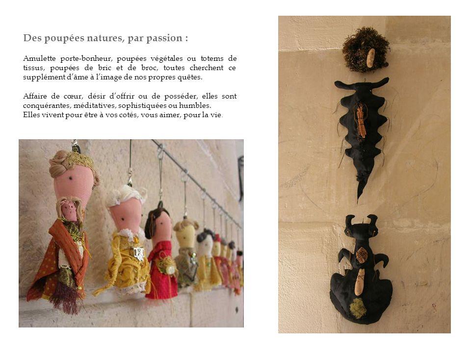 Des poupées natures, par passion : Amulette porte-bonheur, poupées végétales ou totems de tissus, poupées de bric et de broc, toutes cherchent ce supplément dâme à limage de nos propres quêtes.