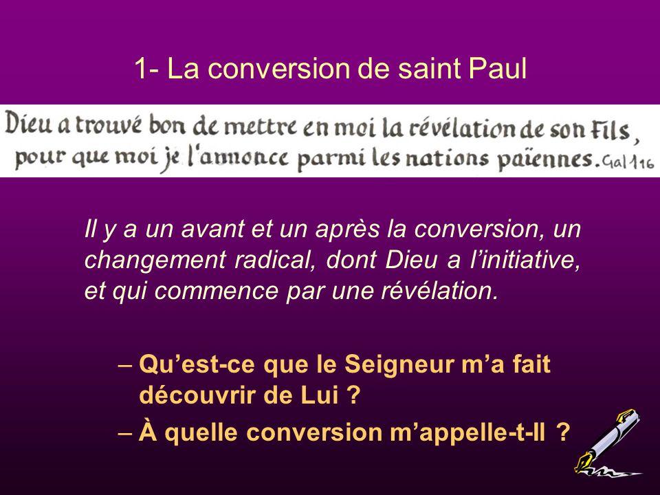 Il y a un avant et un après la conversion, un changement radical, dont Dieu a linitiative, et qui commence par une révélation.