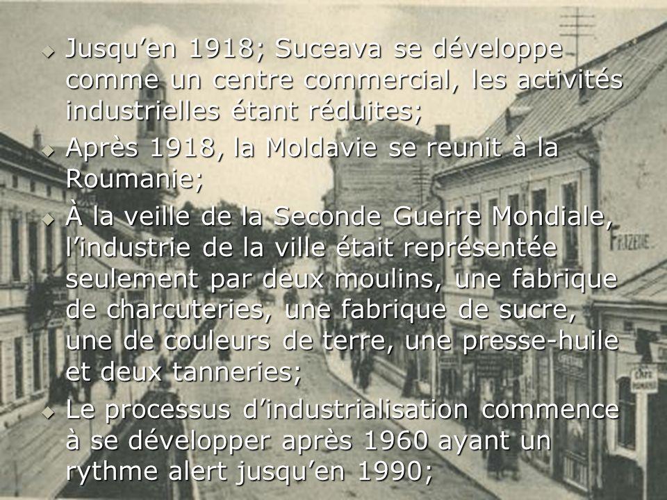 Jusquen 1918; Suceava se développe comme un centre commercial, les activités industrielles étant réduites; Jusquen 1918; Suceava se développe comme un