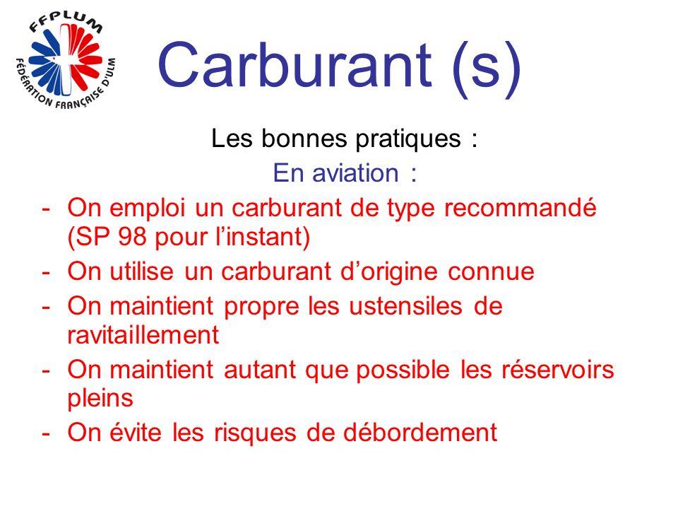 Carburant (s) Les bonnes pratiques : En aviation : -O-On emploi un carburant de type recommandé (SP 98 pour linstant) -O-On utilise un carburant dorig