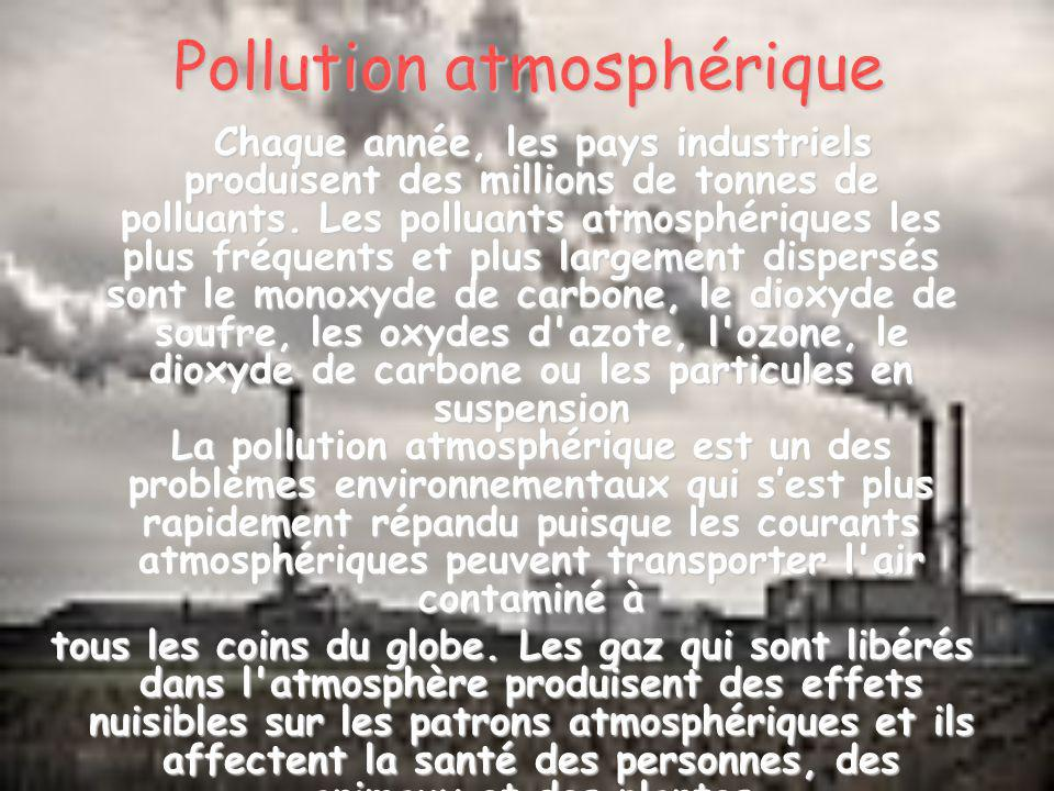 Pollution atmosphérique Chaque année, les pays industriels produisent des millions de tonnes de polluants. Les polluants atmosphériques les plus fréqu