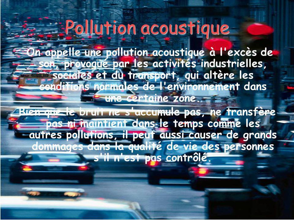 Pollution acoustique On appelle une pollution acoustique à l'excès de son, provoqué par les activités industrielles, sociales et du transport, qui alt