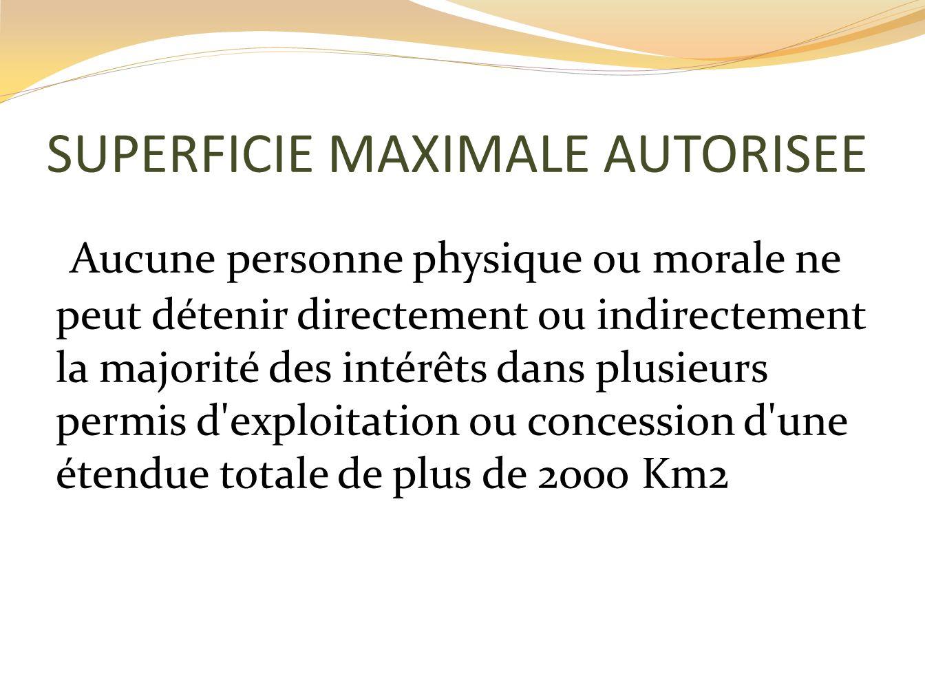 SUPERFICIE MAXIMALE AUTORISEE Aucune personne physique ou morale ne peut détenir directement ou indirectement la majorité des intérêts dans plusieurs