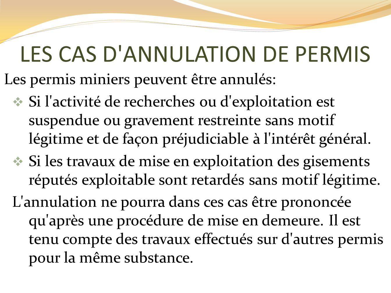 LES CAS D'ANNULATION DE PERMIS Les permis miniers peuvent être annulés: Si l'activité de recherches ou d'exploitation est suspendue ou gravement restr