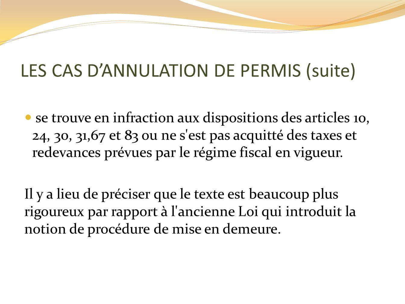 LES CAS DANNULATION DE PERMIS (suite) se trouve en infraction aux dispositions des articles 10, 24, 30, 31,67 et 83 ou ne s'est pas acquitté des taxes