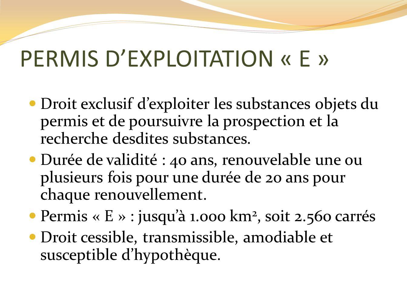 PERMIS DEXPLOITATION « E » Droit exclusif dexploiter les substances objets du permis et de poursuivre la prospection et la recherche desdites substanc