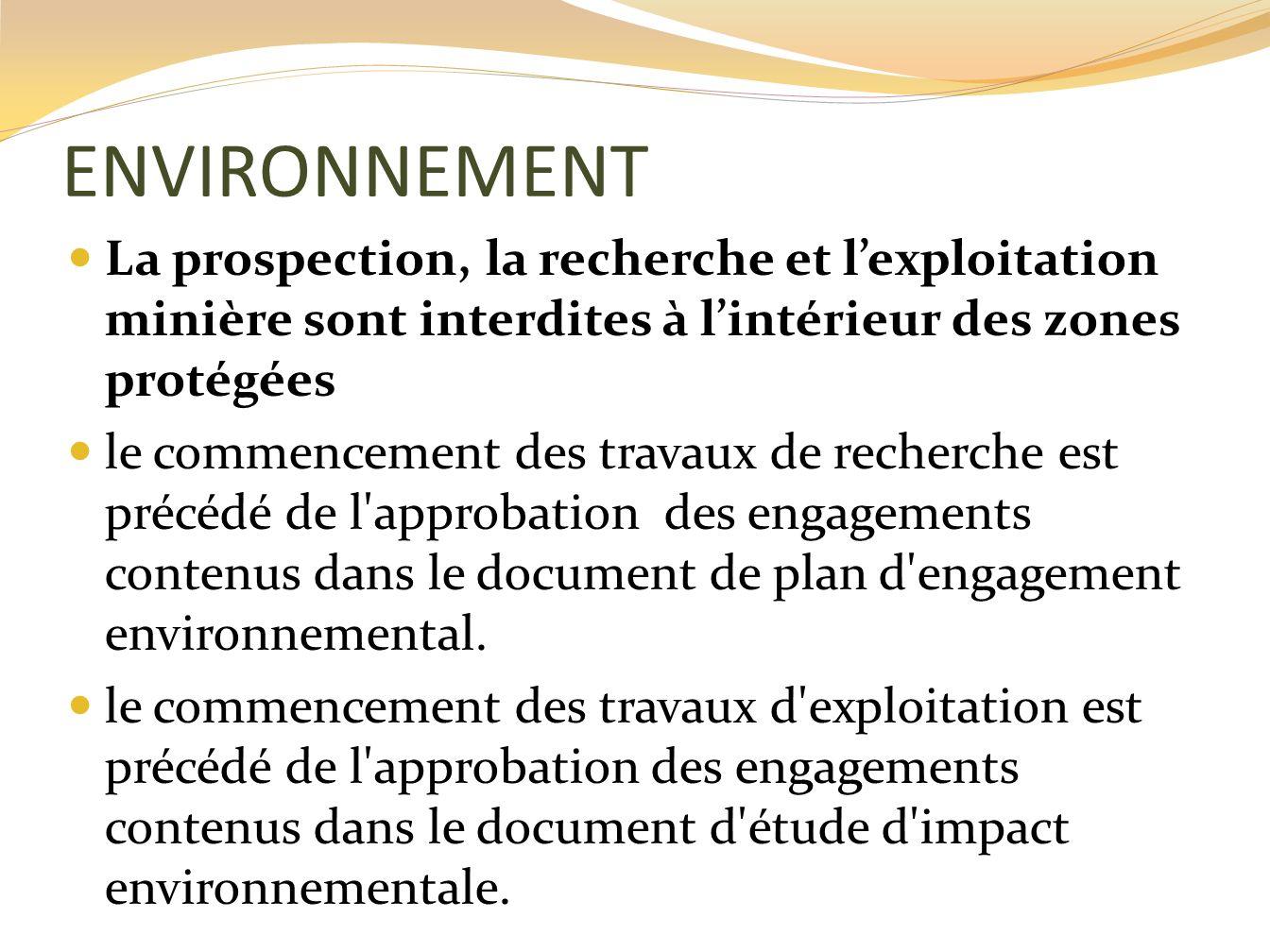 ENVIRONNEMENT La prospection, la recherche et lexploitation minière sont interdites à lintérieur des zones protégées le commencement des travaux de re