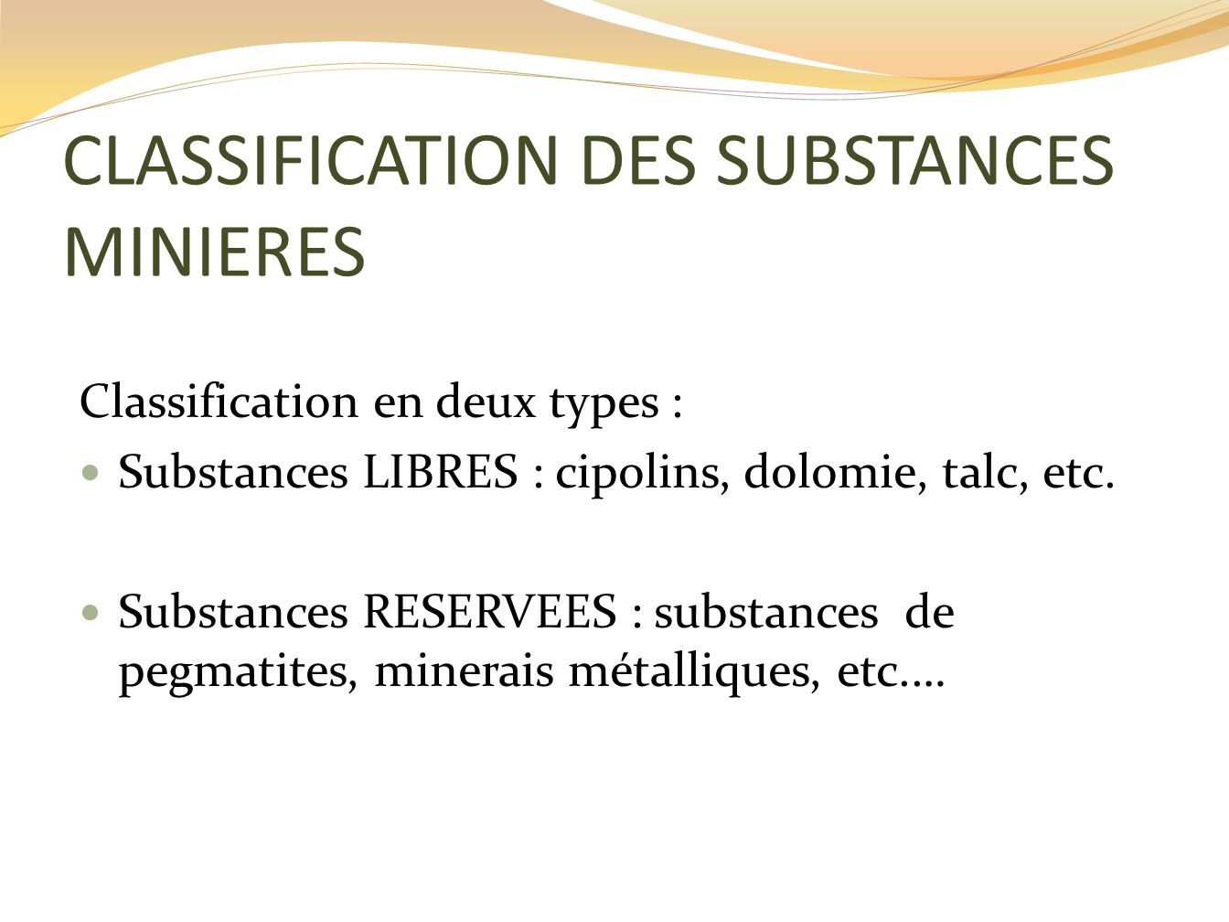 CLASSIFICATION DES SUBSTANCES MINIERES Classification en deux types : Substances LIBRES : cipolins, dolomie, talc, etc. Substances RESERVEES : substan