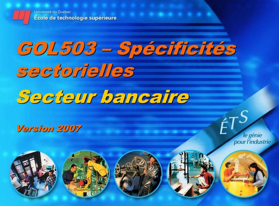 GOL503 – Spécificités sectorielles Secteur bancaire Version 2007