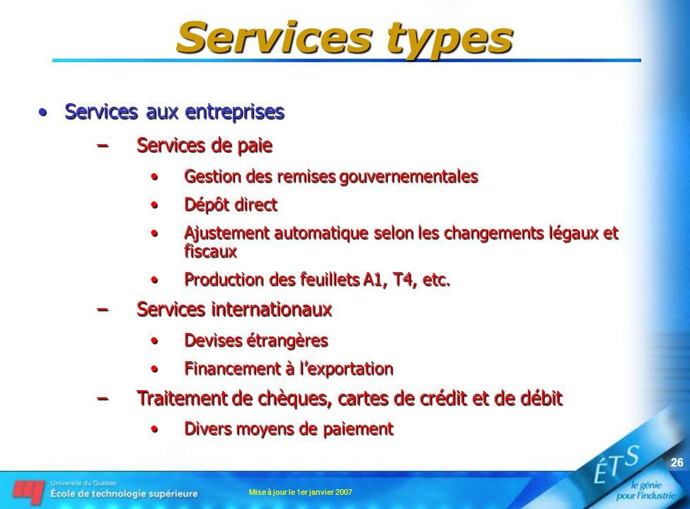 Mise à jour le 1er janvier 2007 26 Services types Services aux entreprisesServices aux entreprises –Services de paie Gestion des remises gouvernementa