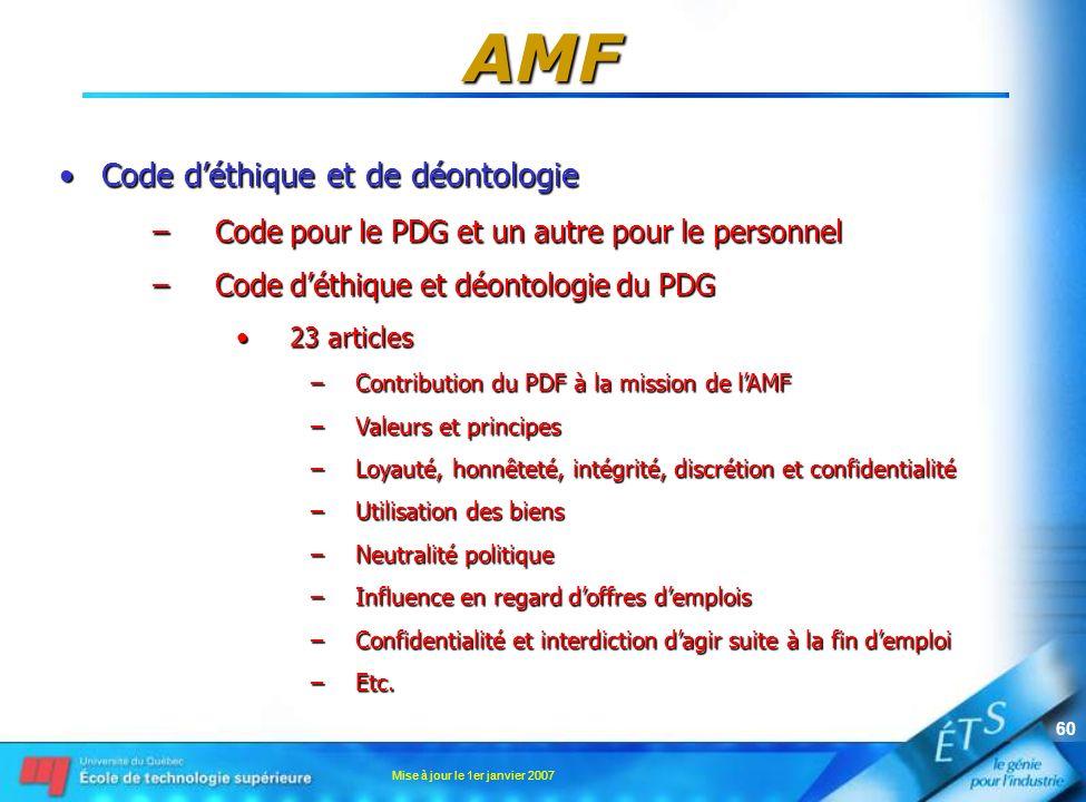 Mise à jour le 1er janvier 2007 60 AMF Code déthique et de déontologieCode déthique et de déontologie –Code pour le PDG et un autre pour le personnel