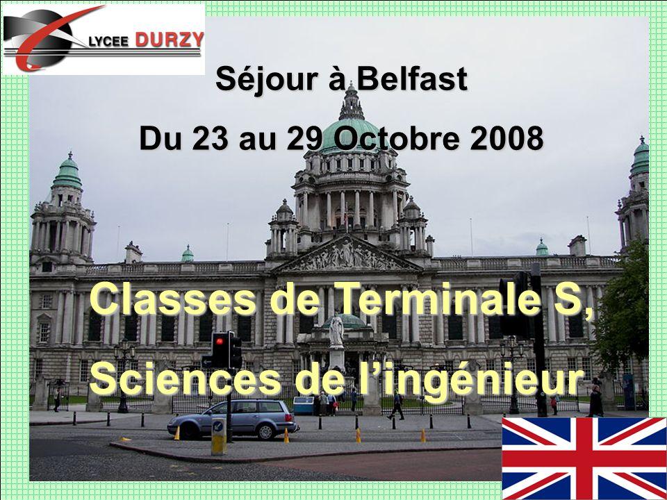 Séjour à Belfast Du 23 au 29 Octobre 2008 Classes de Terminale S, Sciences de lingénieur