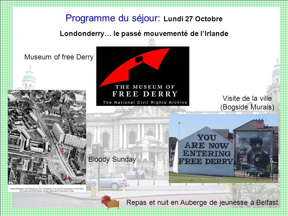 Programme du séjour: Lundi 27 Octobre Londonderry… le passé mouvementé de lIrlande Museum of free Derry Bloody Sunday Visite de la ville (Bogside Mura