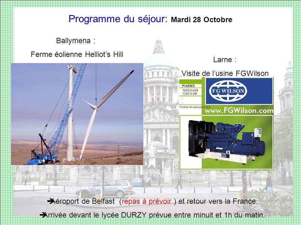 Programme du séjour: Mardi 28 Octobre Ballymena : Ferme éolienne Helliots Hill Larne : Visite de lusine FGWilson Aéroport de Belfast (repas à prévoir