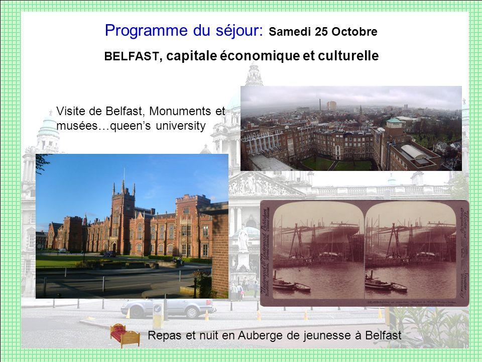 Programme du séjour: Samedi 25 Octobre BELFAST, capitale économique et culturelle Visite de Belfast, Monuments et musées…queens university Repas et nu