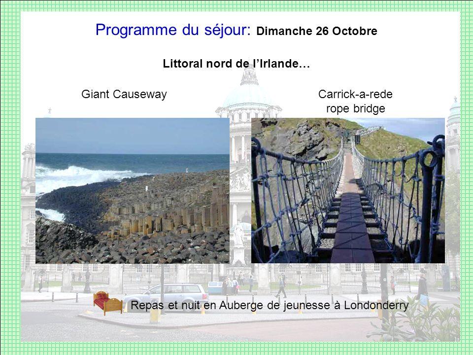 Programme du séjour: Dimanche 26 Octobre Littoral nord de lIrlande… Giant Causeway Repas et nuit en Auberge de jeunesse à Londonderry Carrick-a-rede r