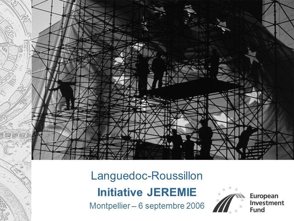 Languedoc-Roussillon Initiative JEREMIE Montpellier – 6 septembre 2006