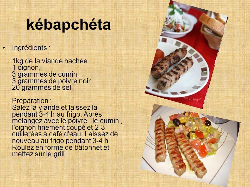 kébapchéta Ingrédients : 1kg de la viande hachée 1 oignon, 3 grammes de cumin, 3 grammes de poivre noir, 20 grammes de sel.
