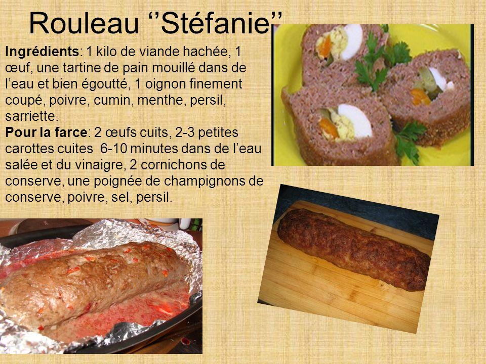 Rouleau Stéfanie Ingrédients: 1 kilo de viande hachée, 1 œuf, une tartine de pain mouillé dans de leau et bien égoutté, 1 oignon finement coupé, poivre, cumin, menthe, persil, sarriette.