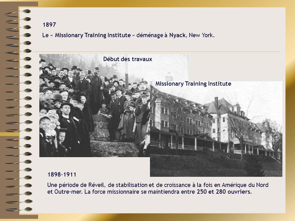 1897 Le « Missionary Training Institute » déménage à Nyack, New York. Début des travaux Missionary Training Institute 1898-1911 Une période de Réveil,