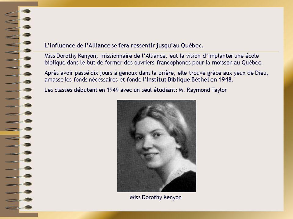Linfluence de lAlliance se fera ressentir jusquau Québec. Miss Dorothy Kenyon, missionnaire de lAlliance, eut la vision dimplanter une école biblique