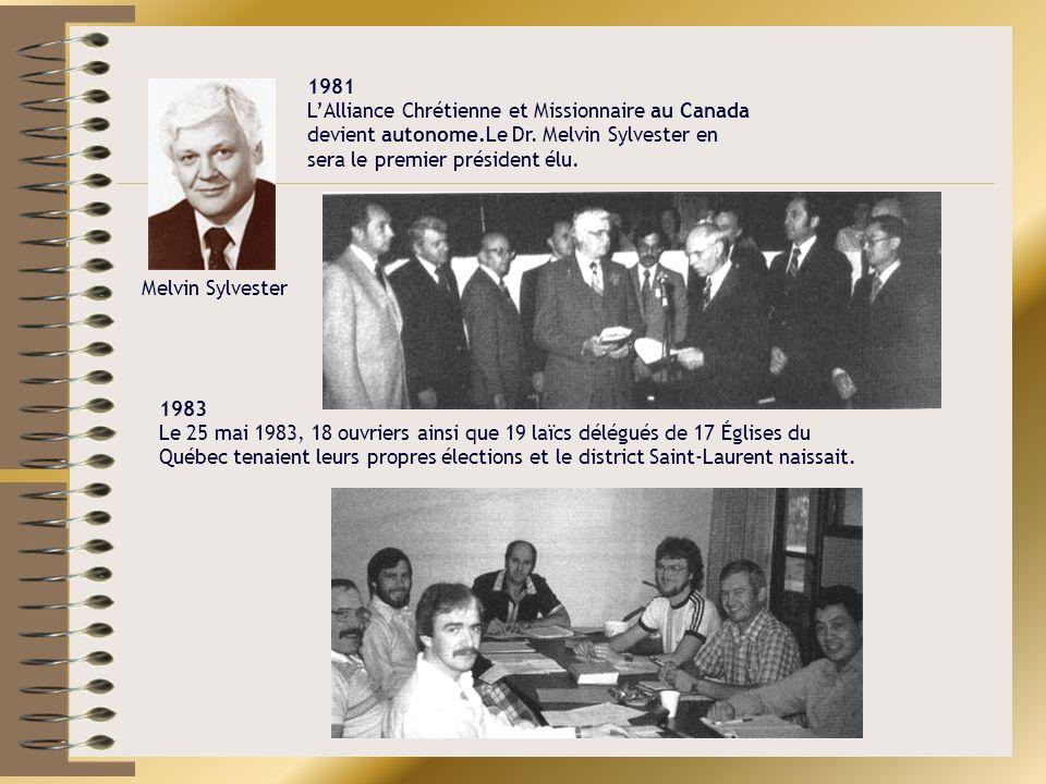 1981 LAlliance Chrétienne et Missionnaire au Canada devient autonome.Le Dr. Melvin Sylvester en sera le premier président élu. Melvin Sylvester 1983 L