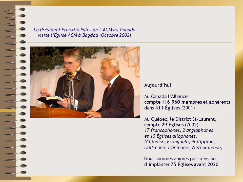 Aujourdhui Au Canada lAlliance compte 116,960 membres et adhérents dans 411 Églises (2001) Au Québec, le District St-Laurent, compte 29 Églises (2002)