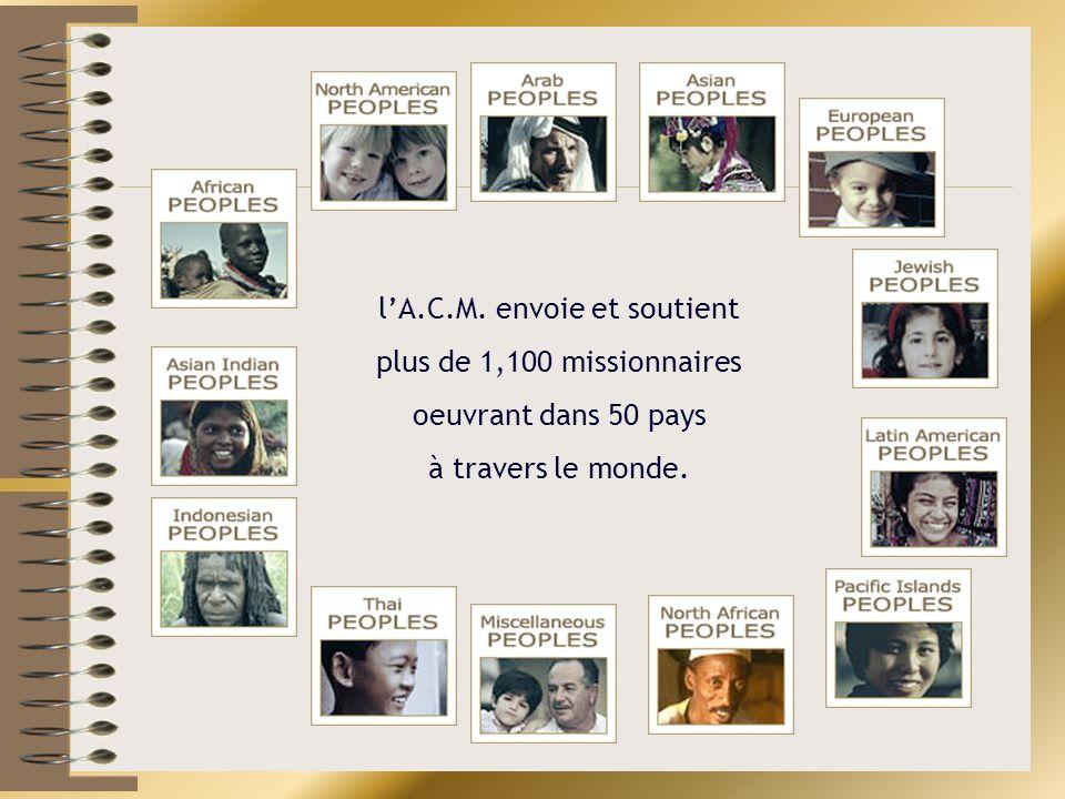 lA.C.M. envoie et soutient plus de 1,100 missionnaires oeuvrant dans 50 pays à travers le monde.