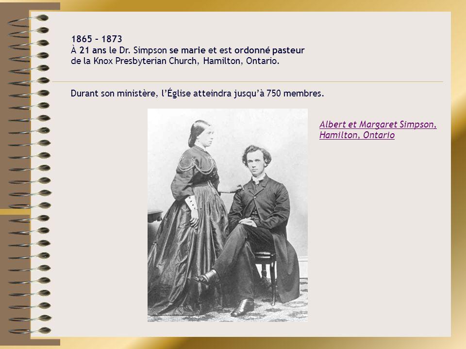 Albert et Margaret Simpson, Hamilton, Ontario 1865 – 1873 À 21 ans le Dr. Simpson se marie et est ordonné pasteur de la Knox Presbyterian Church, Hami