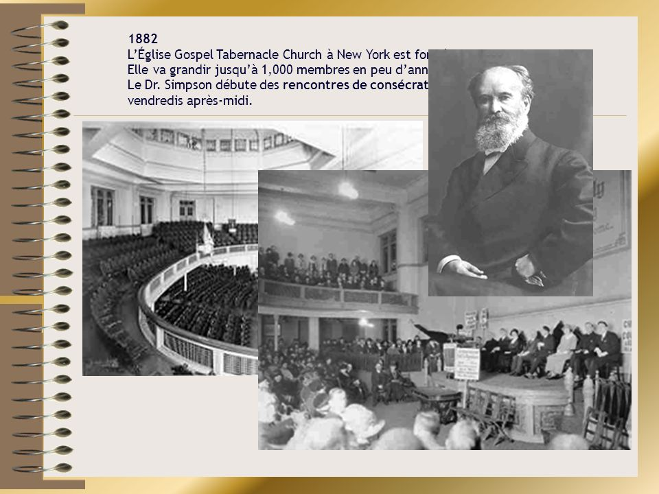1882 LÉglise Gospel Tabernacle Church à New York est fondée. Elle va grandir jusquà 1,000 membres en peu dannées. Le Dr. Simpson débute des rencontres