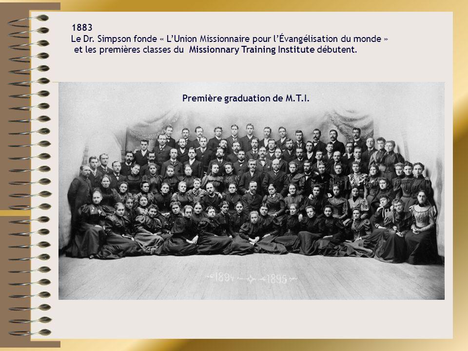 1883 Le Dr. Simpson fonde « LUnion Missionnaire pour lÉvangélisation du monde » et les premières classes du Missionnary Training Institute débutent. P