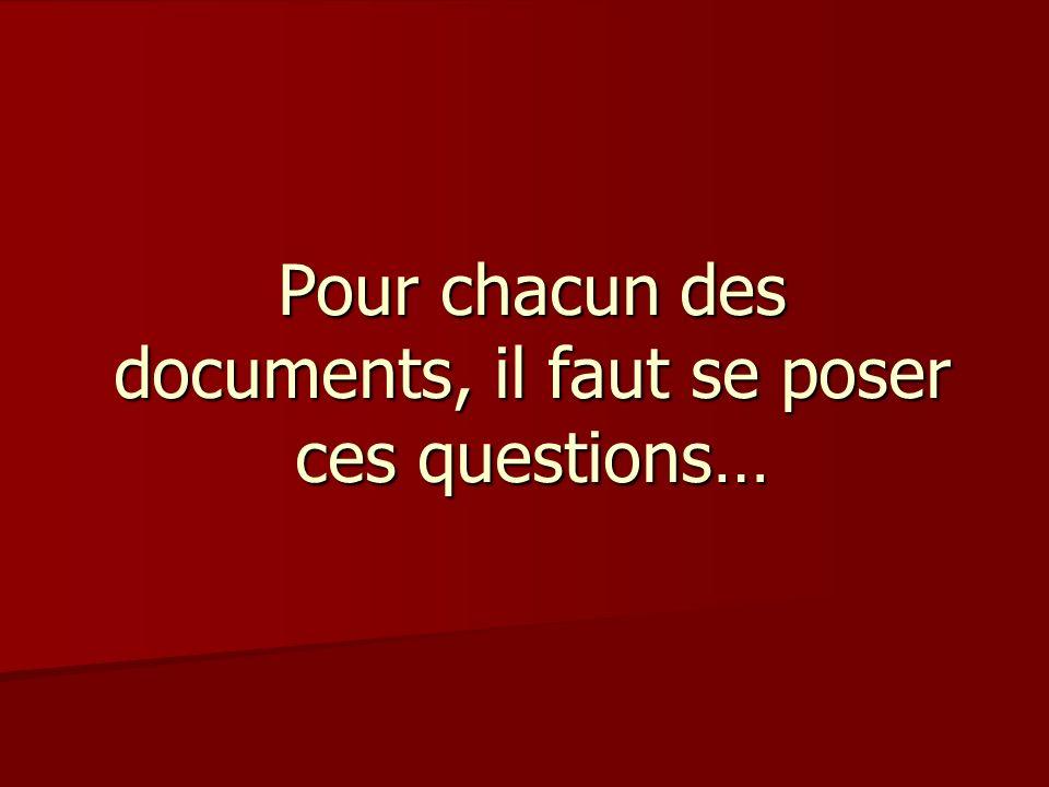 Pour chacun des documents, il faut se poser ces questions…