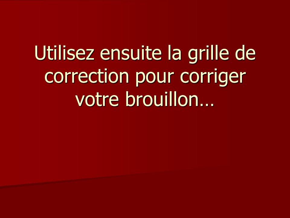 Utilisez ensuite la grille de correction pour corriger votre brouillon…