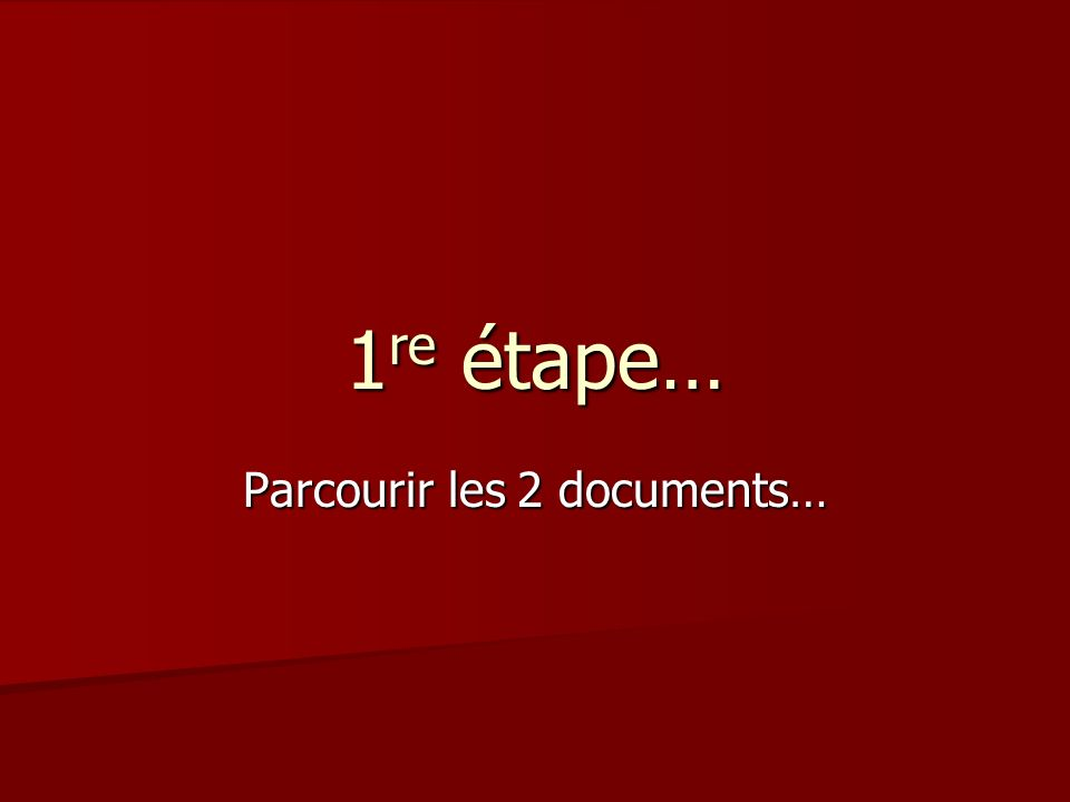 1 re étape… Parcourir les 2 documents…