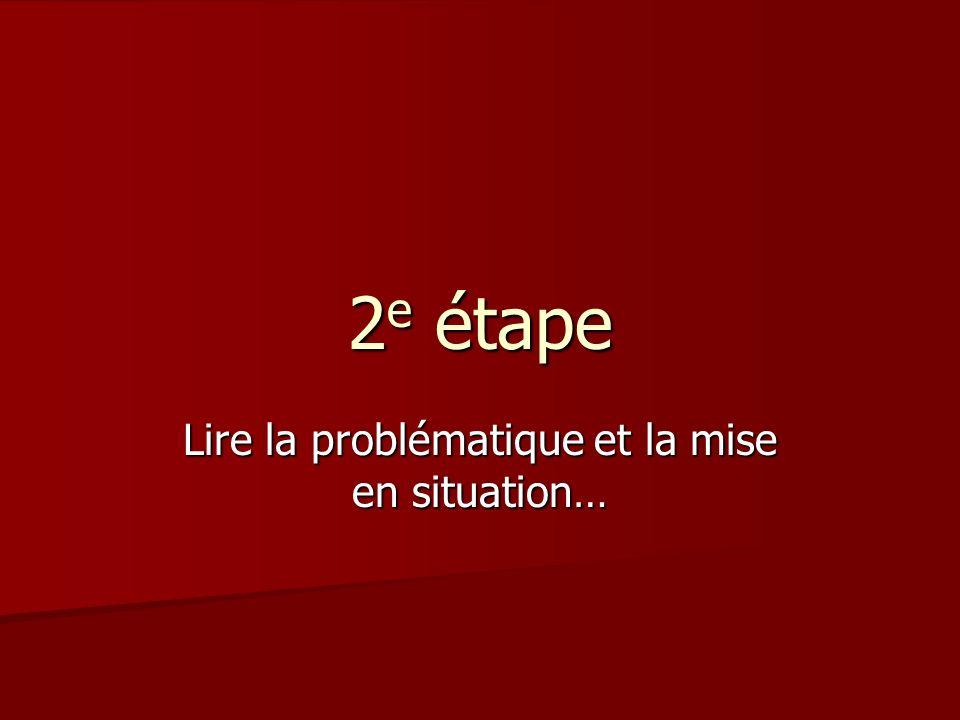 2 e étape Lire la problématique et la mise en situation…