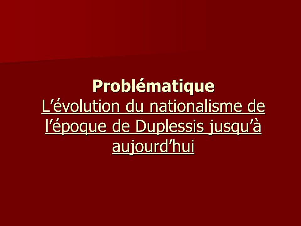 Problématique Lévolution du nationalisme de lépoque de Duplessis jusquà aujourdhui