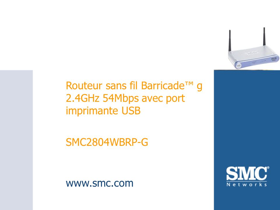 SMC2804WBRP-G Routeur sans fil Barricade g 2.4GHz 54Mbps avec port imprimante USB SMC2804WBRP-G www.smc.com