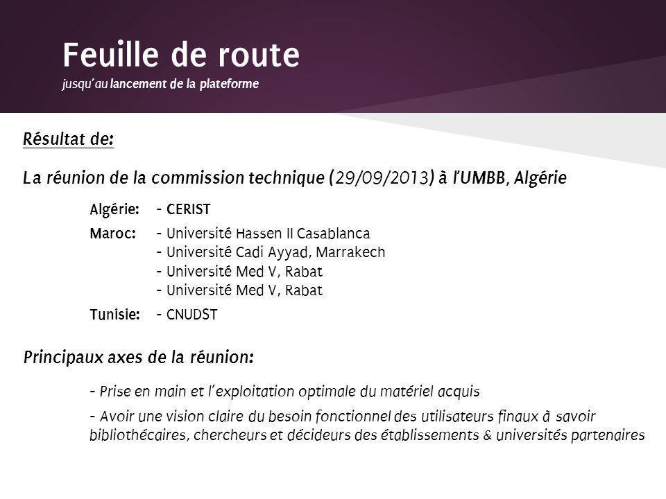 Résultat de: La réunion de la commission technique ( 29/09/2013 ) à lUMBB, Algérie Algérie: - CERIST Maroc: - Université Hassen II Casablanca - Univer