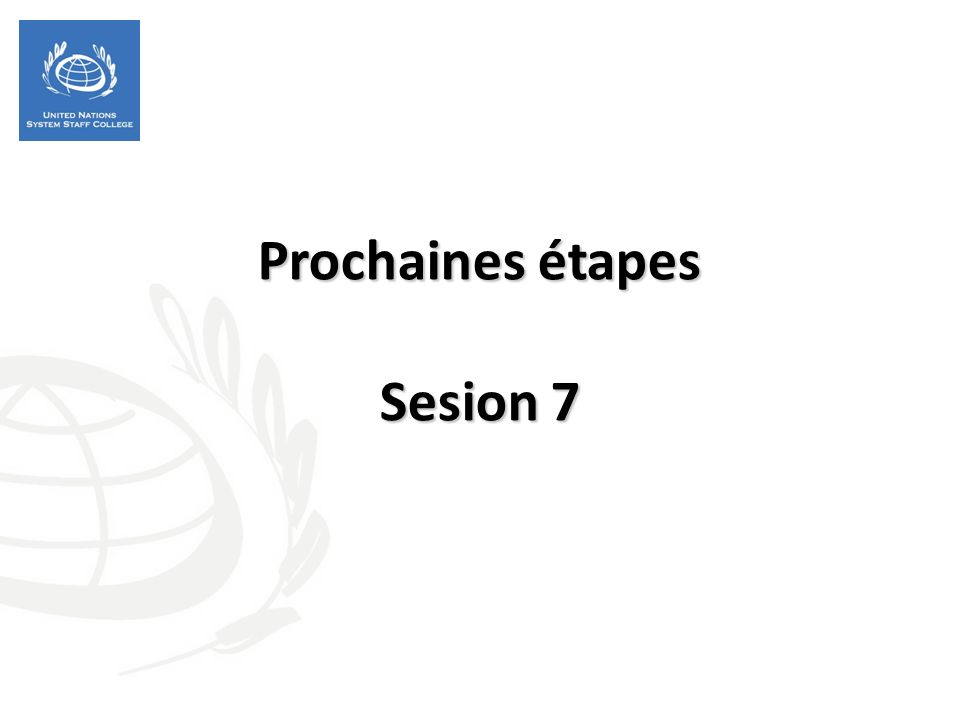 Prochaines étapes Sesion 7