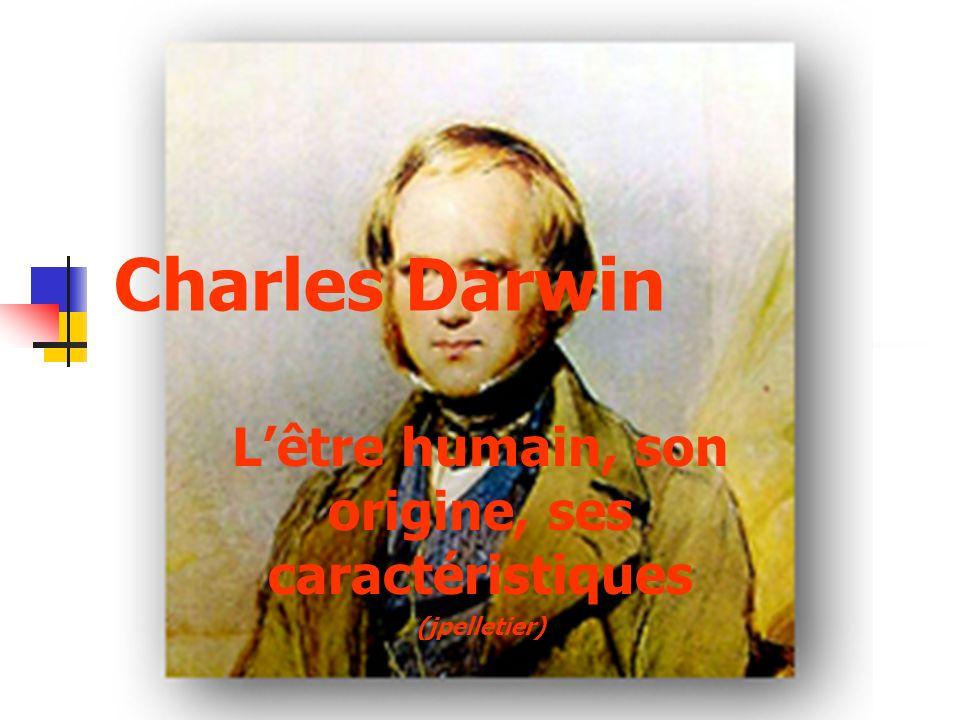 Charles Darwin Lêtre humain, son origine, ses caractéristiques (jpelletier)