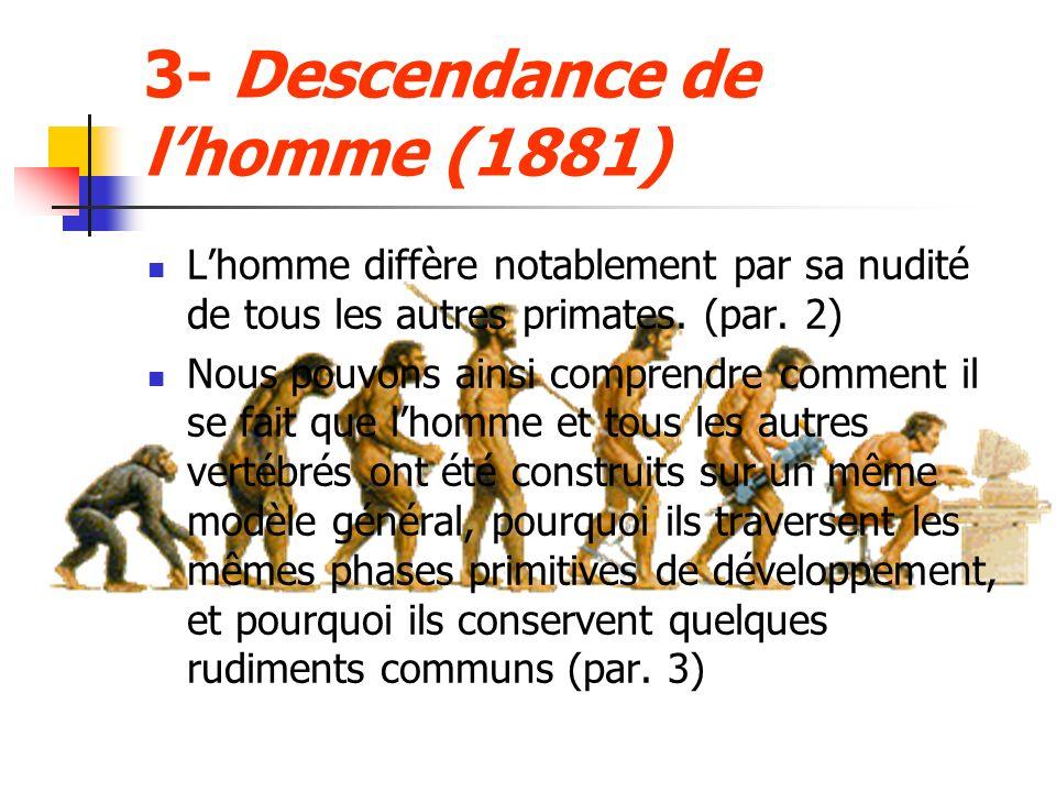 3- Descendance de lhomme (1881) Lhomme diffère notablement par sa nudité de tous les autres primates. (par. 2) Nous pouvons ainsi comprendre comment i