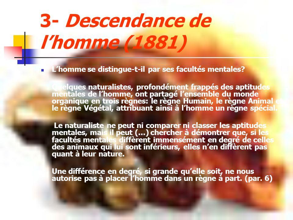 3- Descendance de lhomme (1881) Lhomme se distingue-t-il par ses facultés mentales? Quelques naturalistes, profondément frappés des aptitudes mentales